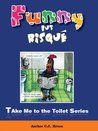 Funny But Risqué (The Take Me To The Toilet Series Book 1)