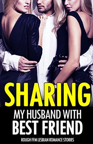 EROTICA: SHARING MY HUSBAND, WIFE SHARES MAN WITH BEST FRIEND (First Time FFM Threesome Menage Rough Lesbian Romance Short Stories): 2 Women 1 Man (Bisexual Cuckquean Series One)