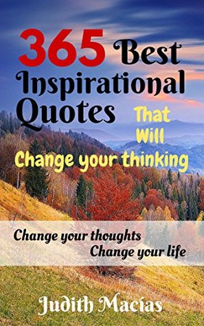365 Best Inspirational Quotes That Will Change Your Thinking: Change Your Thoughts Change Your Life (With 365 Pictures)