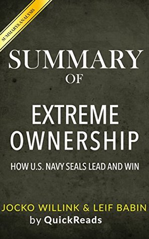Summary of Extreme Ownership: How US Navy SEALs Lead and Win by Jocko Willink and Leif Babin | Includes Analysis of Extreme Ownership