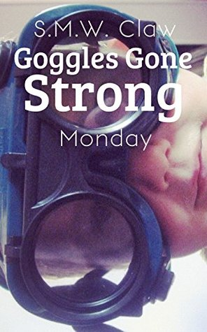 Goggles Gone Strong: Monday