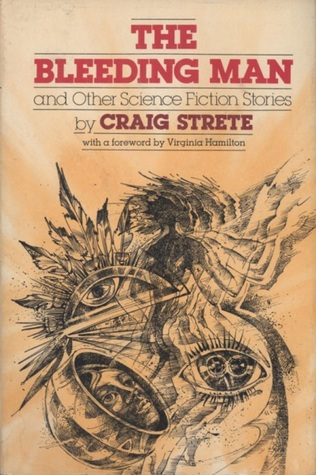 The Bleeding Man And Other Science Fiction Stories by Craig Kee Strete