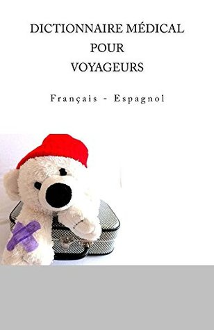 DICTIONNAIRE MEDICAL POUR VOYAGEURS: Francais - Espagnol