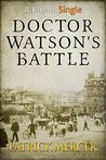 Doctor Watson's Battle (Kindle Single) (The Dr Watson Adventure series)