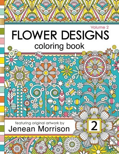 Flower Designs Coloring Book: An Adult Coloring Book for Stress-Relief, Relaxation, Meditation and Creativity (Volume 2)