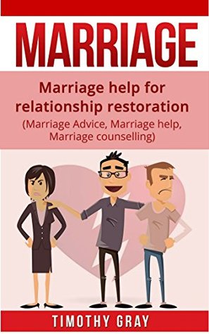 Marriage: Help For Marriage Restoration: Simple easy steps to re-kindle any relationship (Advice, Help, counceling) (marriage books, marriage counseling Book 1)