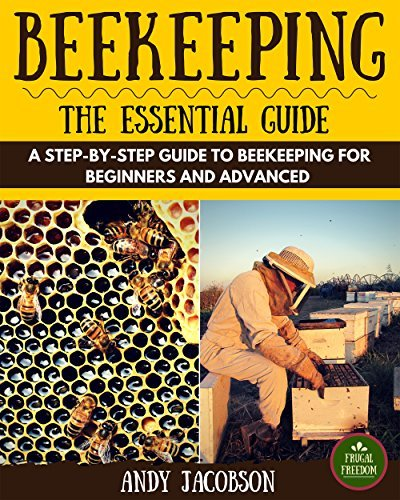 Beekeeping: Beekeeping Essential Guide: A Step-By-Step Guide to Beekeeping for Beginners and Advanced