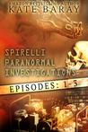 Spirelli Paranormal Investigations, Episodes #1- #3 (Spirelli Paranormal Investigations)