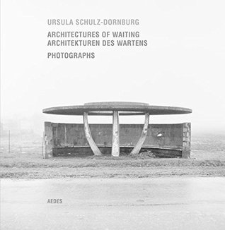 Ursula Schulz-Dornburg: Architectures of Waiting
