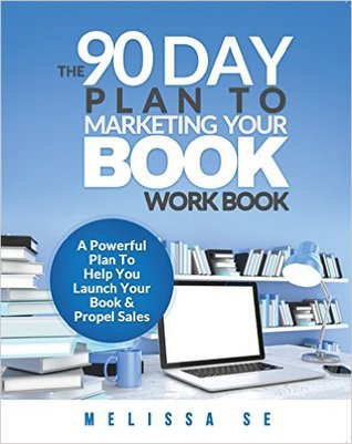 the-90-day-plan-to-marketing-your-book-workbook-a-powerful-plan-to-help-you-launch-your-book-propel-sales