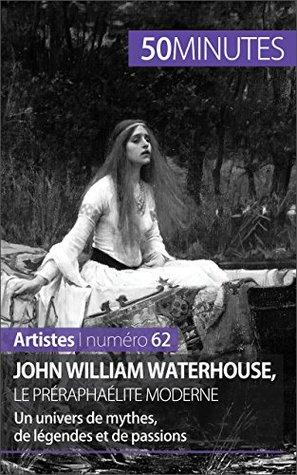 John William Waterhouse, le préraphaélite moderne: Un univers de mythes, de légendes et de passions (Artistes t. 62)