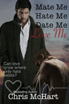 Mate Me, Hate Me, Date Me, Love Me by Chris McHart