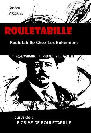 Rouletabille Chez Les Bohémiens & Le Crime De Rouletabille: édition intégrale
