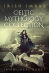 Irish Imbas: Celtic Mythology Collection 2016 (The Celtic Mythology Collections Book 1)