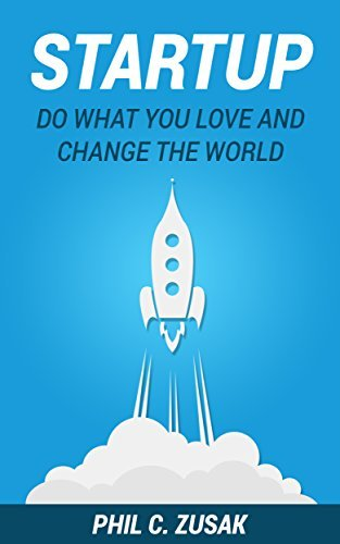 Startup: Do What You Love And Change The World