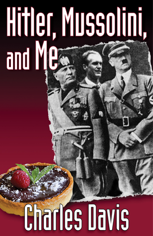 Hitler, Mussolini, and Me by Charles Davis