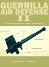 Guerrilla Air Defense II: Improvised Antiaircraft Weapons and Techniques