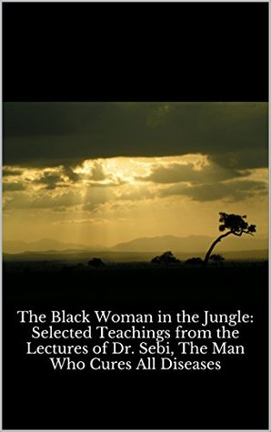 The Black Woman in the Jungle: Selected Teachings from the