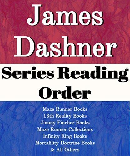 JAMES DASHNER: SERIES READING ORDER: THE MAZE RUNNER BOOKS, JIMMY FINCHER BOOKS, 13TH REALITY BOOKS, INFINITY RING BOOKS, MORTALITY DOCTRINE BOOKS BY JAMES DASHNER