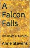 A Falcon Falls: The Death of Queens (Tudor Crimes Book 9)