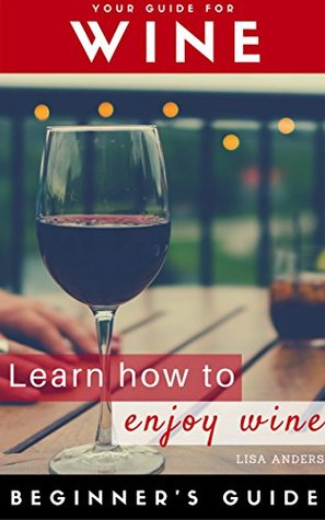 Wine: Beginner to Expert Guide: Learn to Love Wine, Red, White, Fruit EPUB Free Download