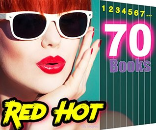 EROTICA: Red Hot: 70 Books SIZZLE Collection: Naughty Girls and MMF...