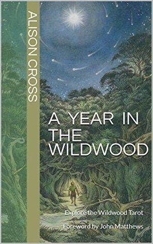A Year In The Wildwood: Explore the Wildwood Tarot Foreword by John Matthews