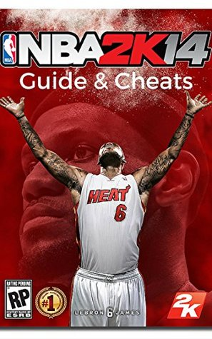 The NEW Complete Guide to: NBA 2K14 Game Cheats AND Guide with Tips & Tricks, Strategy, Walkthrough, Secrets, Download the game, Codes, Gameplay and MORE!