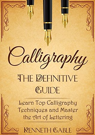 Calligraphy: The Definitive Guide Learn Top Calligraphy Techniques and Master the Art of Lettering - 2nd Edition