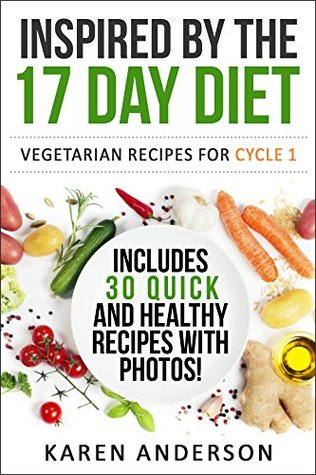 Inspired by the 17 Day Diet: Vegetarian Recipes for Cycle 1