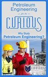 Petroleum Engineering for the Curious: Why Study Petroleum Engineering?