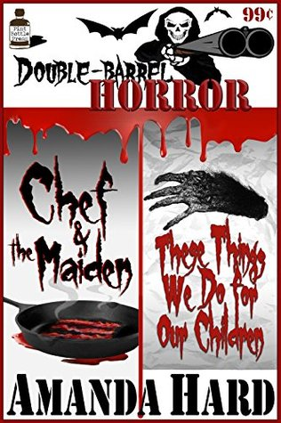 Double Barrel Horror: Chef and the Maiden / These Things We Do for Our Children