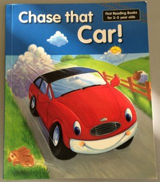Chase that Car! (First Reading Books for 3-5 Year Olds)