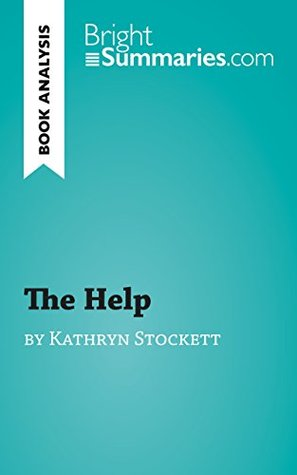 The Help by Kathryn Stockett (Book Analysis): Detailed Summary, Analysis and Reading Guide (BrightSummaries.com)