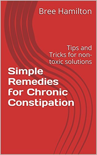 Simple Remedies for Chronic Constipation: Tips and Tricks for non-toxic solutions