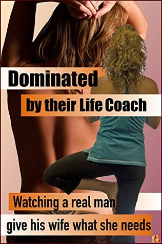 Dominated by their Life Coach: Watching a real man give his wife watch she needs