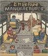 The Envelope Manufacturer by Chris Oliveros