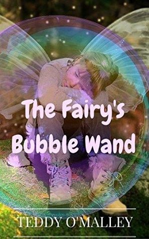 The Fairy's Bubble Wand (KIDS FANTASY BOOKS) (Kids Books, Children's Books, Kids Stories, Kids Fantasy Books, Books For Kids, 6-8, 9-12)