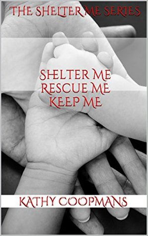 The Shelter Me Series, 1-3 by Kathy Coopmans