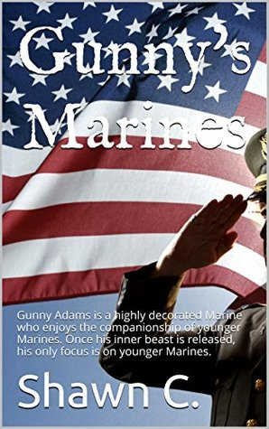 Gunny's Marines: Gunny Adams is a highly decorated Marine who enjoys the companionship of younger Marines. Once his inner beast is released, his only focus is on younger Marines.