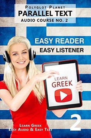Learn Greek - Easy Reader   Easy Listener: Parallel Text - Greek Audio Course No. 2 (Learn Greek   Audiobook   Easy Learning   Beginners & Intermediate)