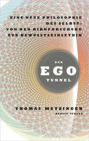 Nouveau livre réel à télécharger gratuitement Der Ego-Tunnel: Eine neue Philosophie des Selbst: Von der Hirnforschung zur Bewusstseinsethik by Thomas Metzinger en français PDF CHM ePub