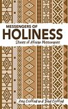 Messengers of Holiness: Stories of African Missionaries