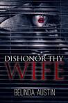 Dishonor Thy Wife by Belinda Austin