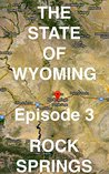 The State of Wyoming: Episode 3 -- ROCK SPRINGS