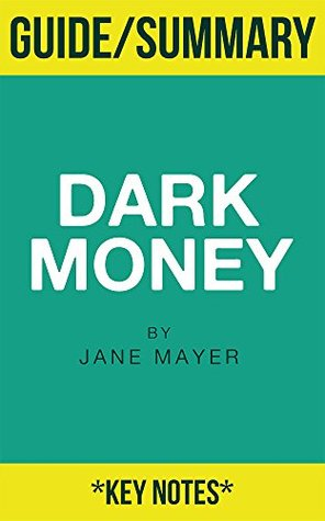 Summary: Dark Money: The Hidden History of the Billionaires Behind the Rise of the Radical Right