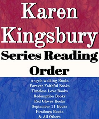 Karen Kingsbury: Series Reading Order: Angels Walking Books, Forever Faithful Books, Timeless Love Books, Redemption Books, Red Gloves Books, September 11 Books