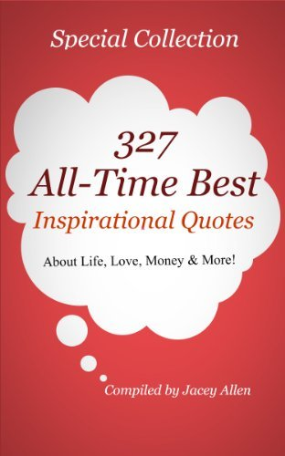 327 All-Time Best Inspirational Quotes About Life, Love, Money and More
