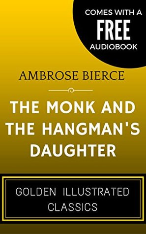 The Monk and the Hangman's Daughter: By Ambrose Bierce - Illustrated (Comes with a Free Audiobook)