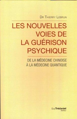 Les nouvelles voies de la guérison psychique : De la médecine chinoise à la médecine quantique